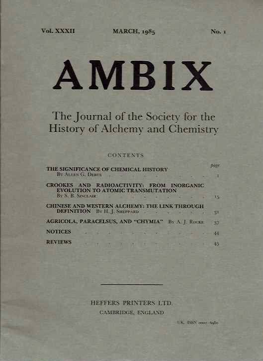AMBIX, VOL. XXXII; The Journal of the Society for the Study of Alchemy and Early Chemistry. Allen G. Debus, S B. Sinclair, H J. Sheppard, A J. Rocke, Frank A. J. L. James, James W. Llana, A J. A. de Gouveia, Bruce T. Moran, Noel L. Brann, W H. Brock.