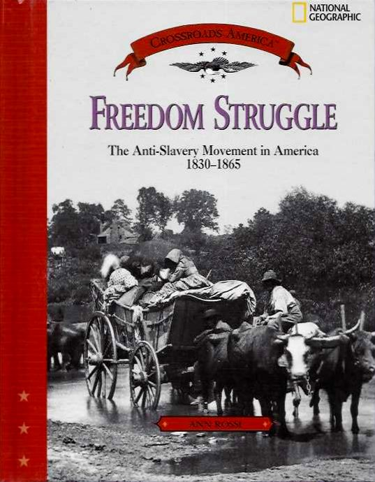 FREEDOM STRUGGLE; The Anti-Slavery Movement 1830 - 1865. Ann Rossi.