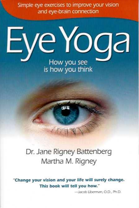 EYE YOGA; Simple Eye Exercises to Improve Your Vision and Sye-Brain Connection. Jane Rigbey Battenberg, Martha M. Rigney.