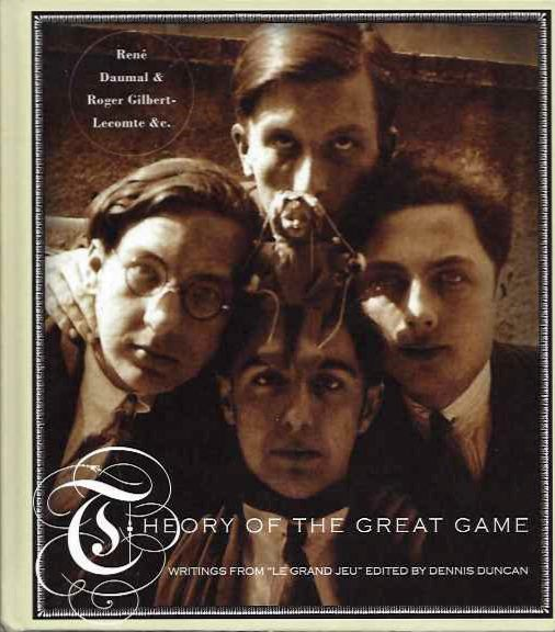 """THEORY OF THE GREAT GAME; Writings from """"Le Grand Jeu"""" Rene Daumal, Roger Gilbert-Lecomte."""