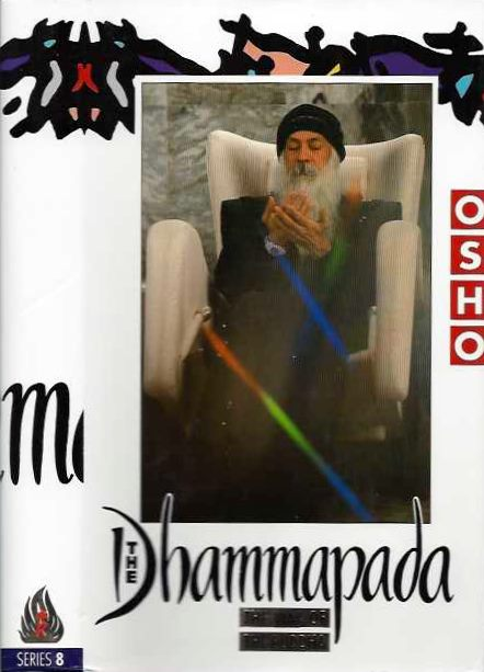 THE DHAMMAPADA: THE WAY OF THE BUDDHA; Series 8. Osho, Rajneesh.