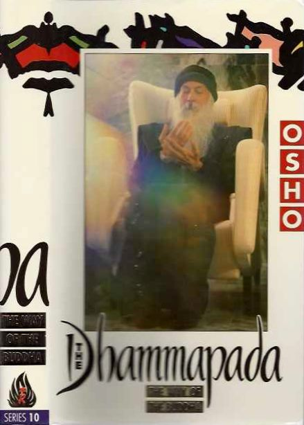 THE DHAMMAPADA: THE WAY OF THE BUDDHA; Series 10. Osho, Rajneesh.