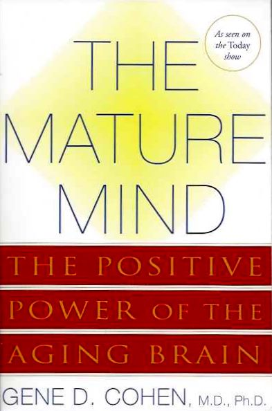 THE MATURE MIND; The Positive Power of the Aging Brain. Gene D. Cohen.