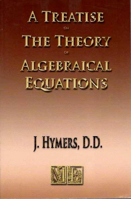 A TREATISE ON THE THEORY OF ALGEBRAICAL EQUATIONS. J. Hymers.