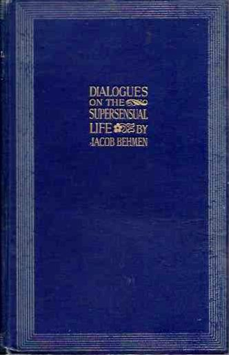 DIALOGUES ON THE SUPERSENSUAL LIFE. Behmen, Jacob Boehme.