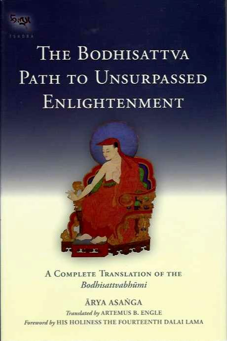 THE BODHISATTVA PATH TO UNSURPASSED ENLIGHTENMENT; A Complete Translation of the Bodhisattvabhumi. Asanga, Artemus B. Engle.