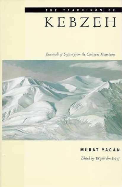 KEBZEH; Essentials of Sufism from the Caucasus Mountains. Murat Yagan.
