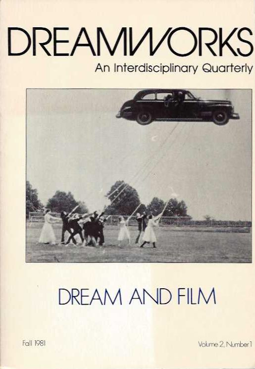 DREAM WORKS: AN INTERDISCIPLINARY QUARTERLY, VOLUME 2, NUMBER 1, FALL 1981; Dreams and Film. Kenneth John Atchity, Marsha Kinder.