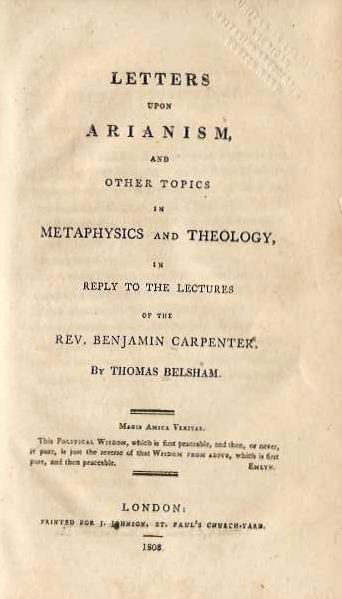 LETTERS UPON ARIANISM AND OTHER TOPICS IN METAPHYSICS AND THEOLOGY IN REPLY TO THE LECTURES OF THE REV. BENJAMIN CARPENTER. Thomas Belsham.