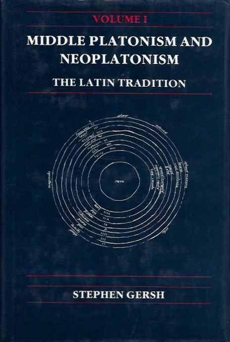 MIDDLE PLATONISM AND NEOPLATONISM; The Latin Tradition. Stephen Gersh.