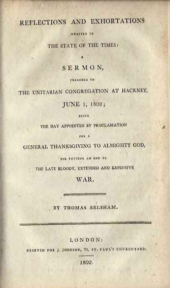 REFLECTIONS AND EXHORTATIONS ADAPTED TO THE STATE OF THE TIMES; A Sermon Preached to The Unitarian Congragation at Hackney, June 1, 1802; Being The Day Appointed by Proclamation for a General Thanksgiving to Almighty God, for Putting an End to The Late Bloody, Extended and Expensive War. Thomas Belsham.