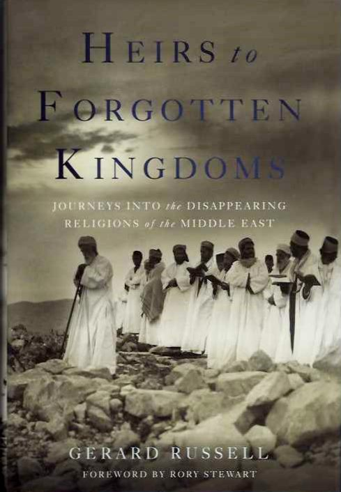 HEIRS TO FORGOTTEN KINGDOMS; Journeys into the Disappearing Religions of the Middle East. Gerard Russell.