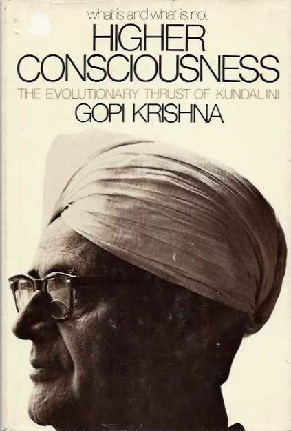 HIGHER CONSCIOUSNESS; The Evolutionary Thrust of Kundalini. Gopiu Krishna.