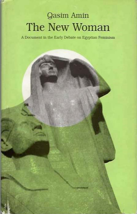 THE NEW WOMAN; A Document in the Early Debate on Egyptian Feminism. Qasim Amin.