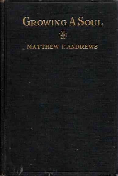 GROWING A SOUL. Matthew T. Andrews.