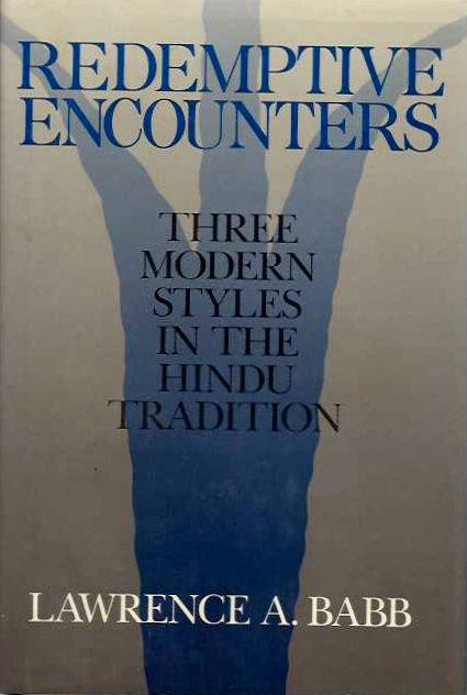 REDEMPTIVE ENCOUNTERS; Three Modern Styles in the Hindu Tradition. Lawrence A. Babb.