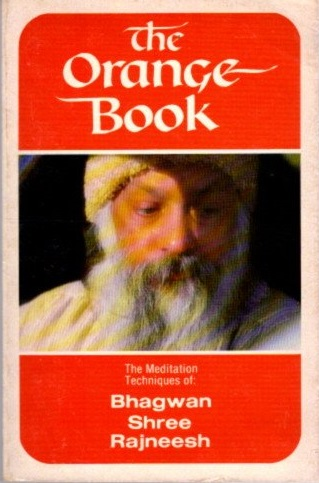 THE ORANGE BOOK: The Meditation Techniques of Bhagwan Shree Rajneesh, Bhagwan Shree Rajneesh.