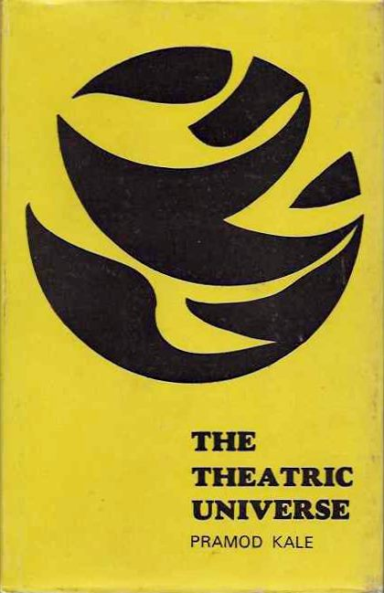 THE THEATRIC UNIVERSE; A Study of the Natyasastra. Pramod Kale.
