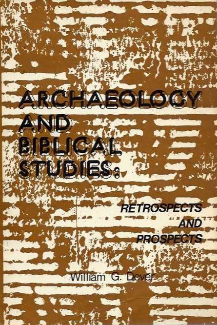 ARCHAEOLOGY AND BIBLICAL STUDIES; Retrospecits and Prospects. William G. Dever.