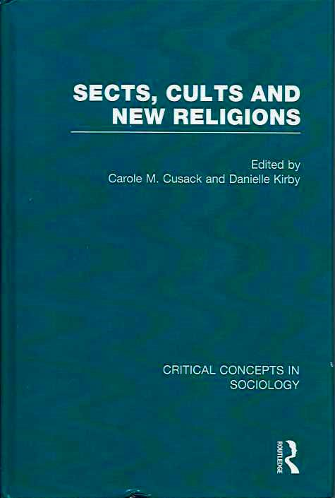 SECTS, CULTS AND NEW RELIGIONS; Critical Concepts in Sociology: Volume IV: Relations. Carole M. Cusack, Danielle Kirby.