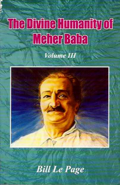 THE DIVINE HUMANITY OF MEHER BABA; Volume III. Bill Le Page.