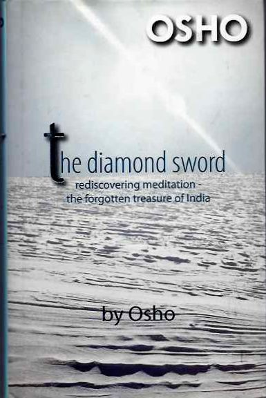 THE DIAMOND SWORD; Rediscovering Meditation, the Forgotten Treasure of India. Osho, Rajneesh.