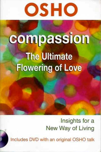 COMPASSION; The Ultimate Flowering of Love. Osho, Rajneesh.