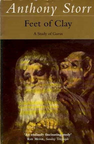 FEET OF CLAY; Saints, Sinners, and Madmen: A Study of Gurus. Anthony Storr.