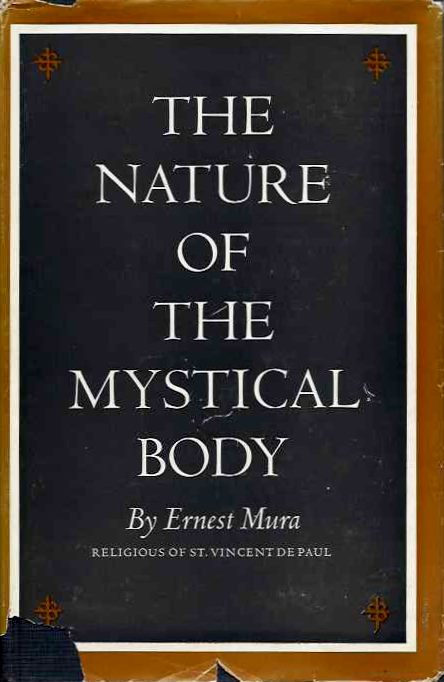 THE NATURE OF THE MYSTICAL BODY. Ernest Mura.