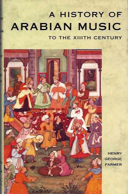 A HISTORY OF ARABIAN MUSIC TO THE XIITH CENTURY. Henry George Farmer.