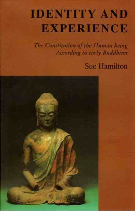 IDENTITY AND EXPERIENCE; The Constitution of the human Being According to Early Buddhism. Sue Hamilton.
