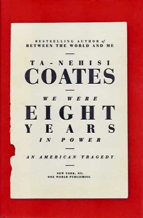 WE WERE EIGHT YEARS IN POWER; An American Tragedy. Ta-Nehisi Coates.