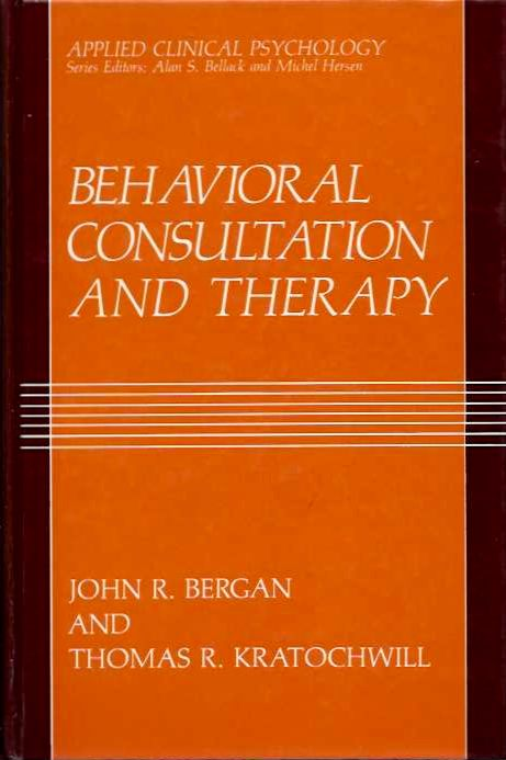 BEHAVIORAL CONSULTATION AND THERAPY. John R. Bergan, Thomas R. Kratochwill.