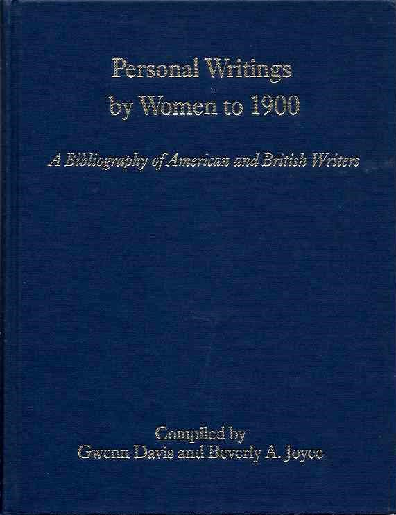 PERSONAL WRITINGS BY WOMEN TO 1900; A Bibliography of Amercian and British Writers. Gwenn Davis, Beverly A. Joyce.