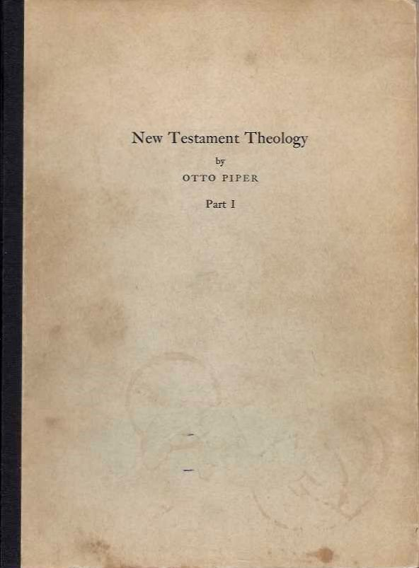 NEW TESTAMENT THEOLOGY; Class Notes of Professor Piper's Course in 1943-1944. Piper. Otto.