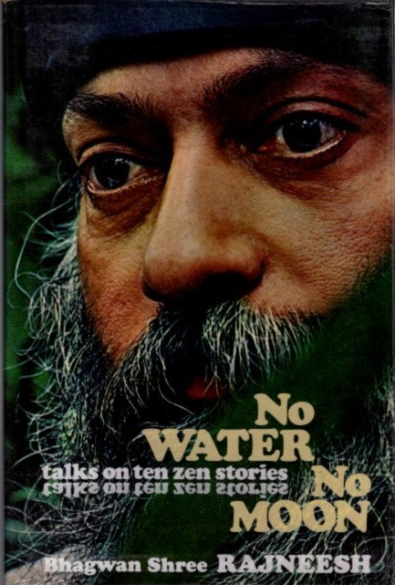NO WATER, NO MOON.; Ten Discourses on Zen Stories. Bhagwan Shree Rajneesh.