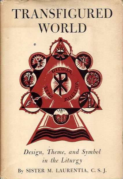 TRANSFIGURED WORLD; Design, Theme, and Symbol in the Liturgy. Sister M. Laurentia.