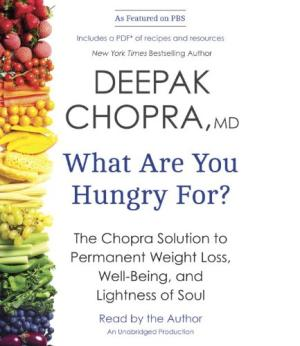 WHAT ARE YOU HUNGRY FOR?; The Chopra Solution to Permanent Weight Loss, Well-Being, and Lightness of Soul. Deepak Chopra.
