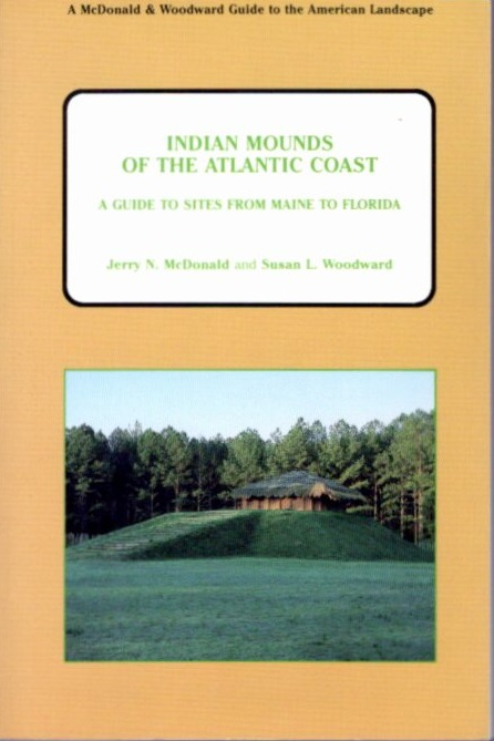 INDIAN MOUNDS OF TEH ATLANTIC COAST; A Guide to Sites from Maine to Florida. Jerrty N. McDonald, Susan L.