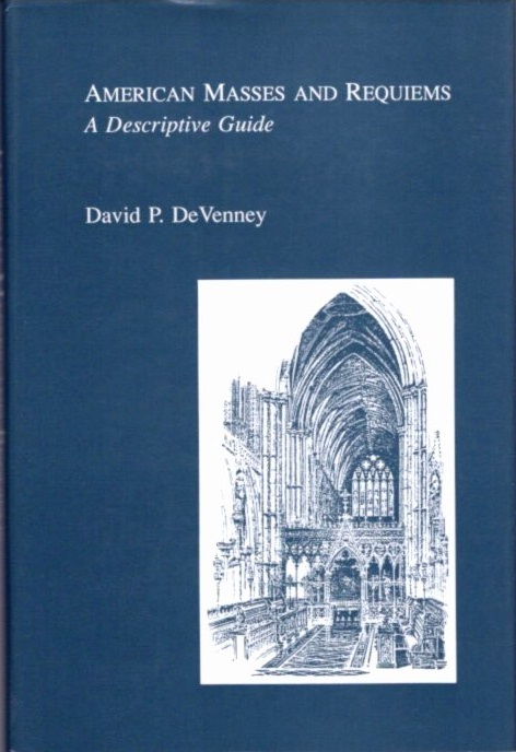 AMERICAN MASSES AND REQUIEMS; A Desciptive Guide. David P. DeVenney.