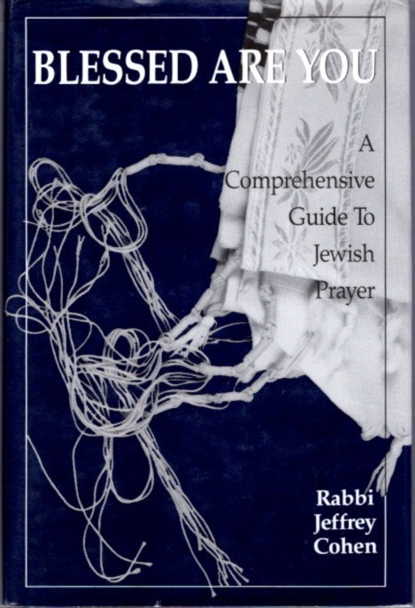 BLESSED ARE YOU; A Comprehensive Guide to Jewish Prayer. Cohen Jeffrey.