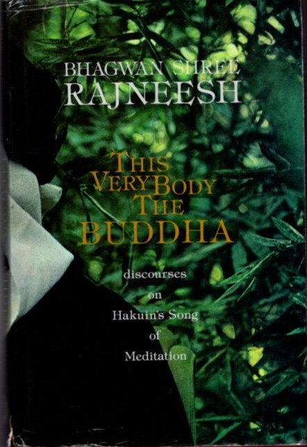 THIS VERY BODY THE BUDDHA: DISCOURSES OF HAKUIN'S SONG OF MEDITATION. Bhagwan Shree Rajneesh.