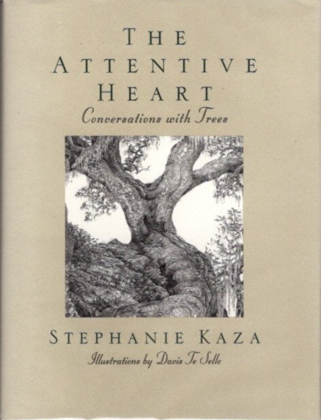 THE ATTENTIVE HEART; Conversations with Trees. Stephanie Kaza.