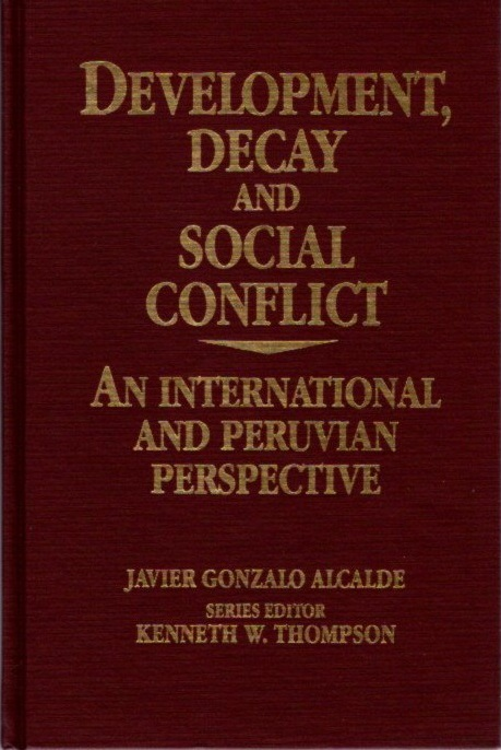 DEVELOPMENT, DECAY, AND SOCIAL CONFLICT FORMAT; An International and Peruvian Perspective. Javier Gonzalo Alcalde.