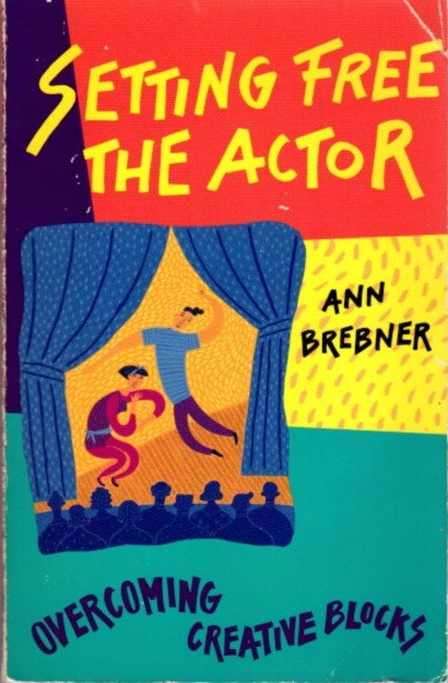 SETTING FREE THE ACTOR; Overcoming Creative Blocks. Ann Brebner.