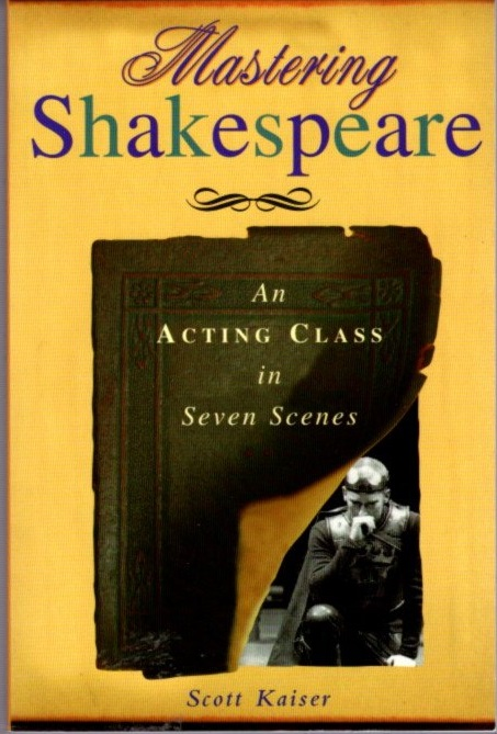 MASTER SHAKESPEARE; An Acting Class in Seven Scenes. Scott Kaiser.