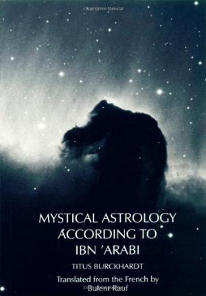 MYSTICAL ASTROLOGY ACCORDING TO IBN 'ARABI. Titua Burckhardt.
