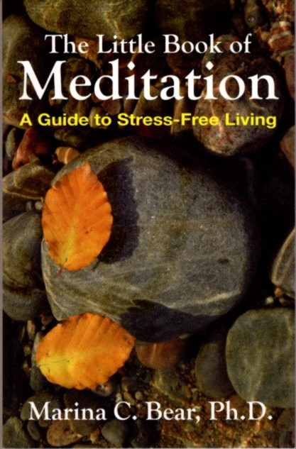THE LITTLE BOOK OF MEDITATION; A Guide to Stress-Free Living. Marina C. Bear.