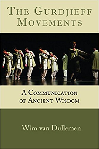 THE GURDJIEFF MOVEMENTS; A Communication of Ancient Wisdom. Wim van Dullemen.