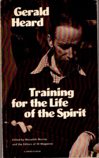 TRAINING FOR THE LIFE OF THE SPIRIT. Gerald Heard.